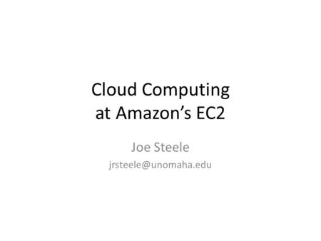 Cloud Computing at Amazon's EC2 Joe Steele