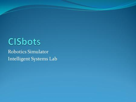 Robotics Simulator Intelligent Systems Lab. What is it ? Software framework - Simulating Robotics Algorithms.