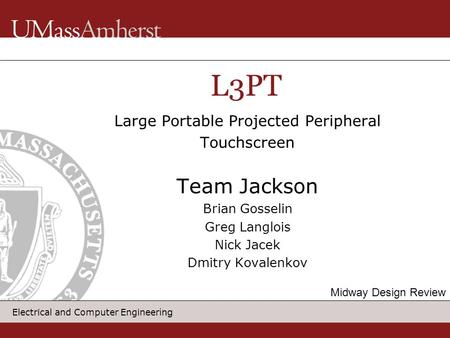 Electrical and Computer Engineer Large Portable Projected Peripheral Touchscreen Team Jackson Brian Gosselin Greg Langlois Nick Jacek Dmitry Kovalenkov.