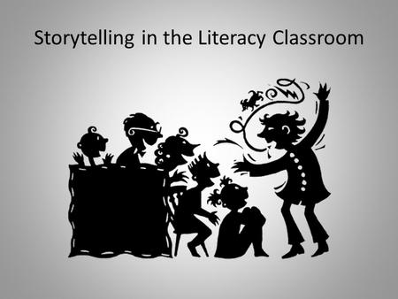 Storytelling in the Literacy Classroom. Questions for the Reader ?