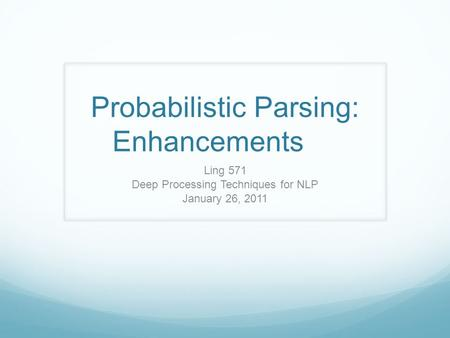 Probabilistic Parsing: Enhancements Ling 571 Deep Processing Techniques for NLP January 26, 2011.