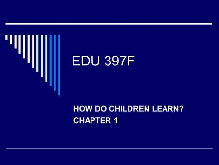 EDU 397F HOW DO CHILDREN LEARN? CHAPTER 1. EDU 397F  Bluebook Anticipatory Set  Syllabus Questions  Pre-test (hand back in to Dr. Barfield)  Microteaching.