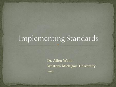Dr. Allen Webb Western Michigan University 2011.  Raise the academic level for all students.  Prepare students for the intellectual challenges of college.
