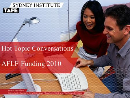Hot Topic Conversations AFLF Funding 2010. Ambition in Action www.sit.nsw.edu.au Facilitators /Stephan Ridgway, Workforce Development /Paulis Cheung,
