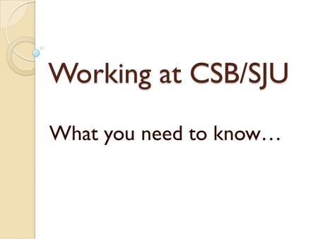 Working at CSB/SJU What you need to know…. CSB/SJU Student Employment Mission The mission of the College of Saint Benedict and Saint John's University.