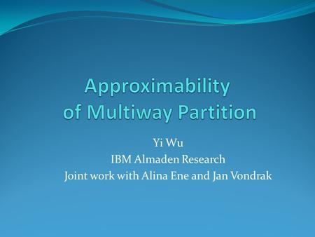 Yi Wu IBM Almaden Research Joint work with Alina Ene and Jan Vondrak.