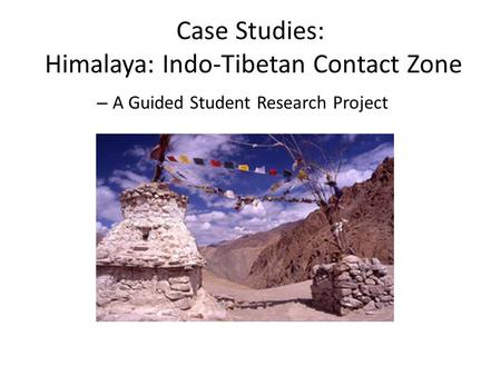 Case Studies: Himalaya: Indo-Tibetan Contact Zone – A Guided Student Research Project.