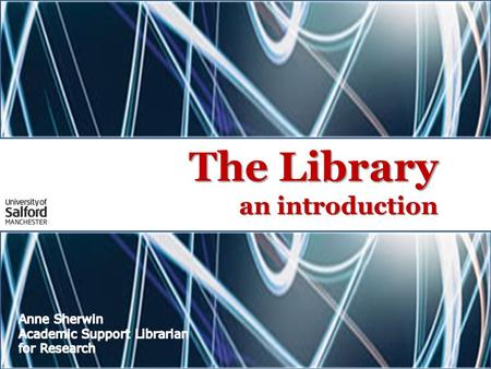 The Library an introduction. Libraries:  Adelphi  Allerton  Clifford Whitworth (including Lady Hale Law Library)  MediaCityUK PC suites across campus.
