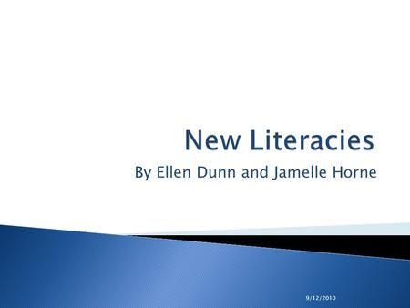 9/12/2010 New Literacies By Ellen Dunn and Jamelle Horne.