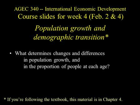 AGEC 340 -- International Economic Development Course slides for week 4 (Feb. 2 & 4) Population growth and demographic transition* What determines changes.