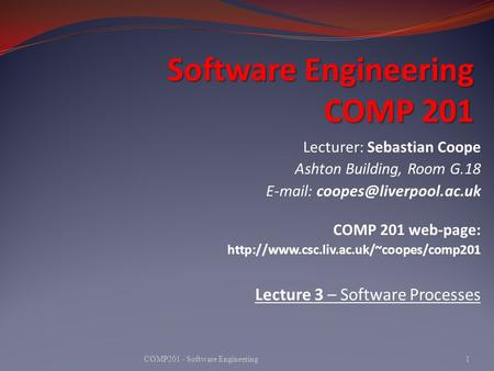 Software Engineering COMP 201 1COMP201 - Software Engineering Lecturer: Sebastian Coope Ashton Building, Room G.18   COMP.