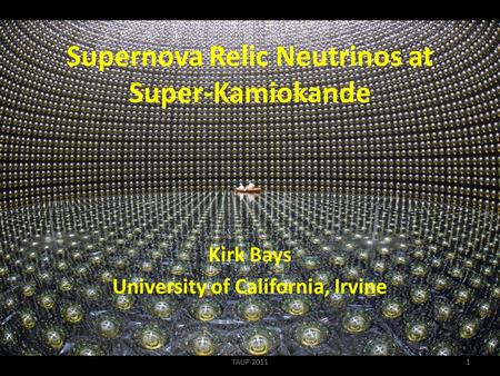 Supernova Relic Neutrinos at Super-Kamiokande Kirk Bays University of California, Irvine 1TAUP 2011.