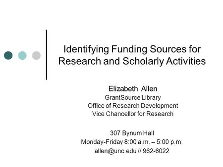 Identifying Funding Sources for Research and Scholarly Activities Elizabeth Allen GrantSource Library Office of Research Development Vice Chancellor for.