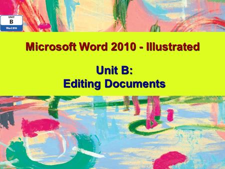 Microsoft Word 2010 - Illustrated Unit B: Editing Documents.