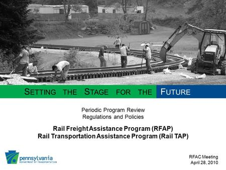 Rail Freight Assistance Program (RFAP) S ETTING THE S TAGE FOR THE F UTURE Rail Transportation Assistance Program (Rail TAP) RFAC Meeting April 28, 2010.