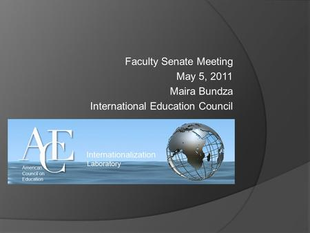 Faculty Senate Meeting May 5, 2011 Maira Bundza International Education Council.
