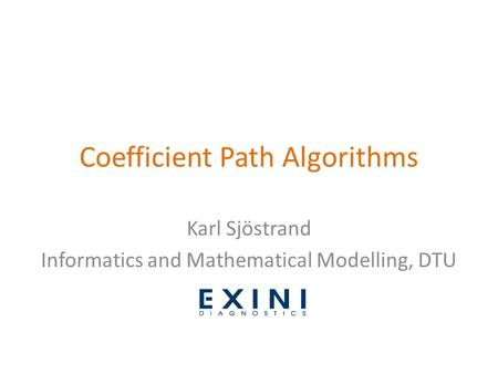 Coefficient Path Algorithms Karl Sjöstrand Informatics and Mathematical Modelling, DTU.