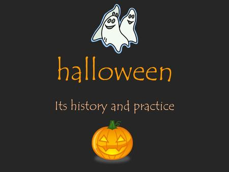 Halloween Its history and practice. navigation Navigation SymbolsSections History Practice Safety resources Home Next Page Previous Page.