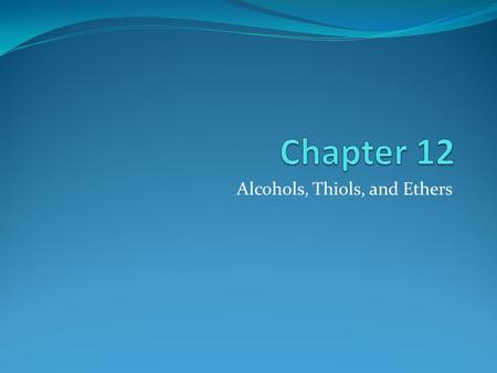 Alcohols, Thiols, and Ethers