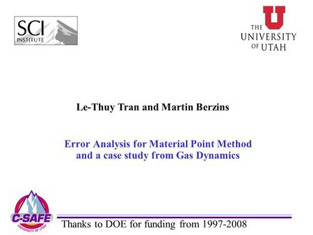 Error Analysis for Material Point Method and a case study from Gas Dynamics Le-Thuy Tran and Martin Berzins Thanks to DOE for funding from 1997-2008.
