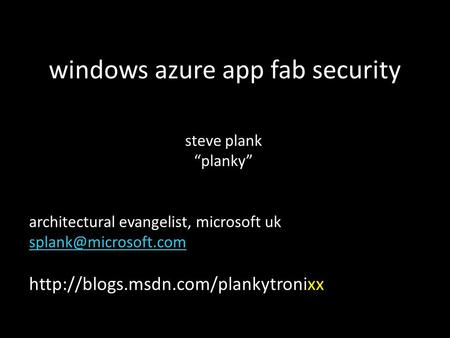 "Windows azure app fab security steve plank ""planky"" architectural evangelist, microsoft uk"