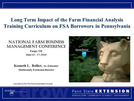National farm business Management Conference Fargo, ND June 13 – 17, 2010 Kenneth L. Balliet, Sr. Educator Multicounty Extension Director Copyright © 2010.