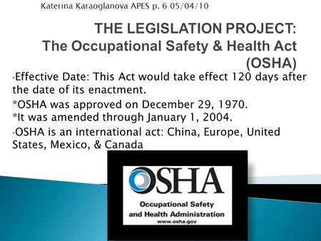Effective Date: This Act would take effect 120 days after the date of its enactment. *OSHA was approved on December 29, 1970. *It was amended through January.