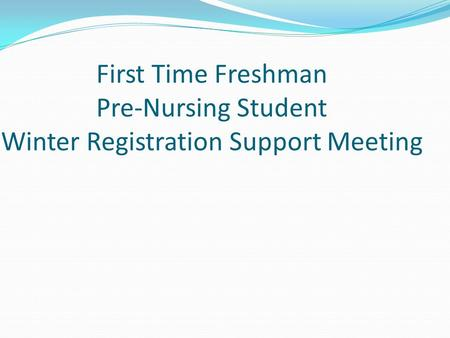 First Time Freshman Pre-Nursing Student Winter Registration Support Meeting.