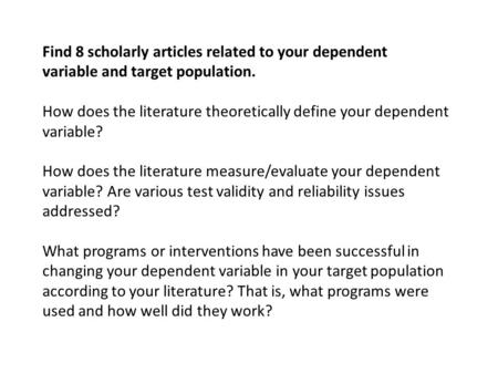 Find 8 scholarly articles related to your dependent variable and target population. How does the literature theoretically define your dependent variable?