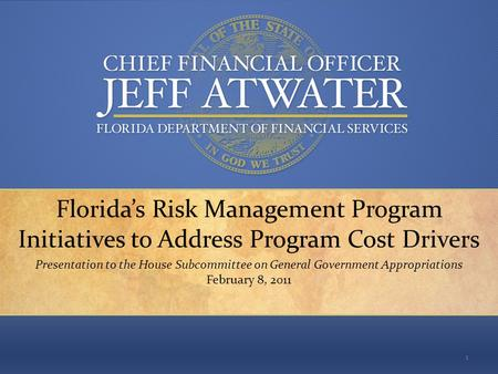"""Keeping your money in your pocket, where it belongs."" Florida's Risk Management Program Initiatives to Address Program Cost Drivers Presentation to the."
