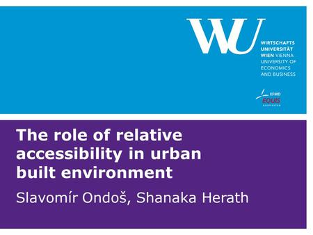 The role of relative accessibility in urban built environment Slavomír Ondoš, Shanaka Herath.