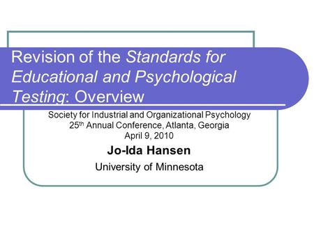 Revision of the Standards for Educational and Psychological Testing: Overview Society for Industrial and Organizational Psychology 25 th Annual Conference,
