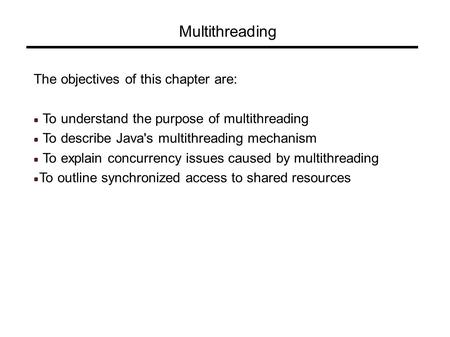 Multithreading The objectives of this chapter are: