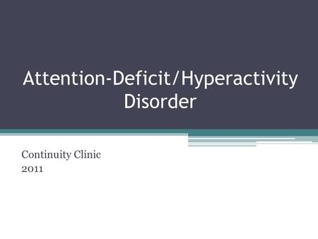 Attention-Deficit/Hyperactivity Disorder Continuity Clinic 2011.
