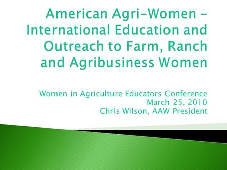 Women in Agriculture Educators Conference March 25, 2010 Chris Wilson, AAW President.