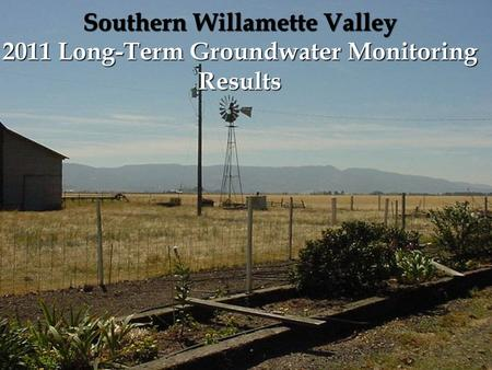 Southern Willamette Valley 2011 Long-Term Groundwater Monitoring Results.