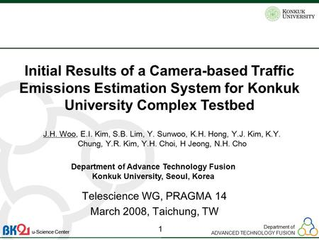 Department of ADVANCED TECHNOLOGY FUSION 1 u-Science Center Initial Results of a Camera-based Traffic Emissions Estimation System for Konkuk University.