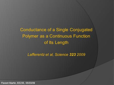 Conductance of a Single Conjugated Polymer as a Continuous Function of Its Length Lafferentz et al, Science 323 2009 Florent Martin, EE235, 05/03/09.
