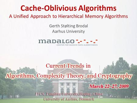 Gerth Stølting Brodal Cache-Oblivious Algorithms - A Unified Approach to Hierarchical Memory Algorithms Current Trends in Algorithms, Complexity Theory,