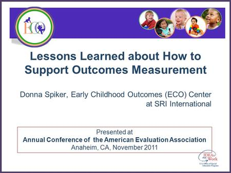 Presented at Annual Conference of the American Evaluation Association Anaheim, CA, November 2011 Lessons Learned about How to Support Outcomes Measurement.