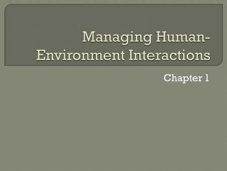 Chapter 1.  Controlling and guiding interactions Prevention Conservation Preservation  Protecting and Enhancing Health and Welfare Humans Environment.