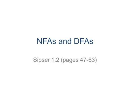 NFAs and DFAs Sipser 1.2 (pages 47-63). Last time…