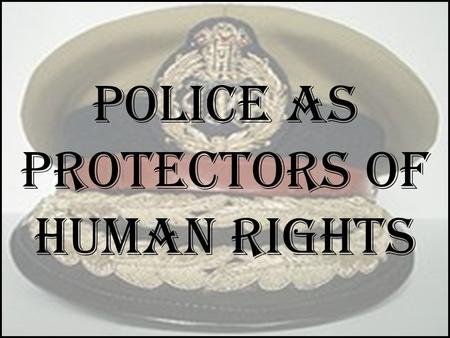 Police As Protectors Of Human Rights