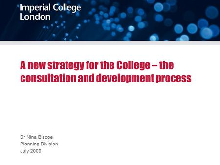 A new strategy for the College – the consultation and development process Dr Nina Biscoe Planning Division July 2009.
