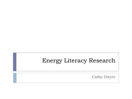 Energy Literacy Research Cathy Dwyer. How can we reduce energy use?  High prices are effective way to reduce energy use, however they cause serious impacts.