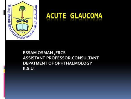 ESSAM OSMAN,FRCS ASSISTANT PROFESSOR,CONSULTANT DEPATMENT OF OPHTHALMOLOGY K.S.U.