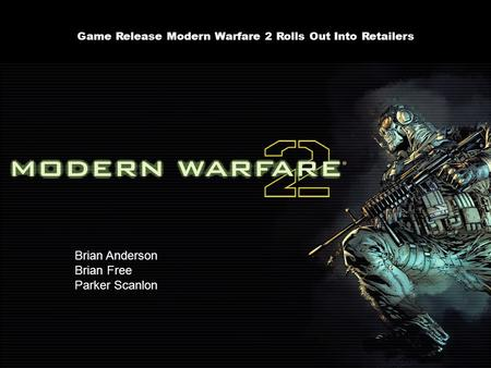 Game Release Modern Warfare 2 Rolls Out Into Retailers Brian Anderson Brian Free Parker Scanlon.
