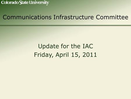 Communications Infrastructure Committee Update for the IAC Friday, April 15, 2011.