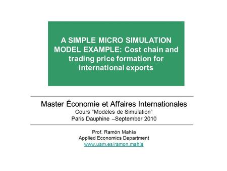 A SIMPLE MICRO SIMULATION MODEL EXAMPLE: Cost chain and trading price formation for international exports Master Économie et Affaires Internationales Cours.