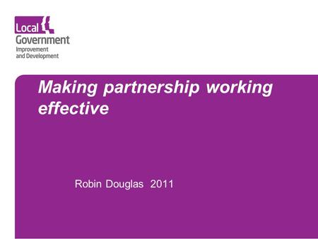 Making partnership working effective Robin Douglas 2011.